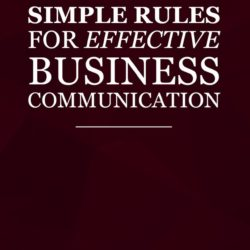 Simple Rules for Effective Business Communication by Jennifer Mosher