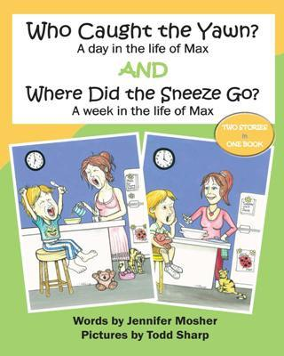 Who Caught the Yawn and Where Did the Sneeze Go by Jennifer Mosher